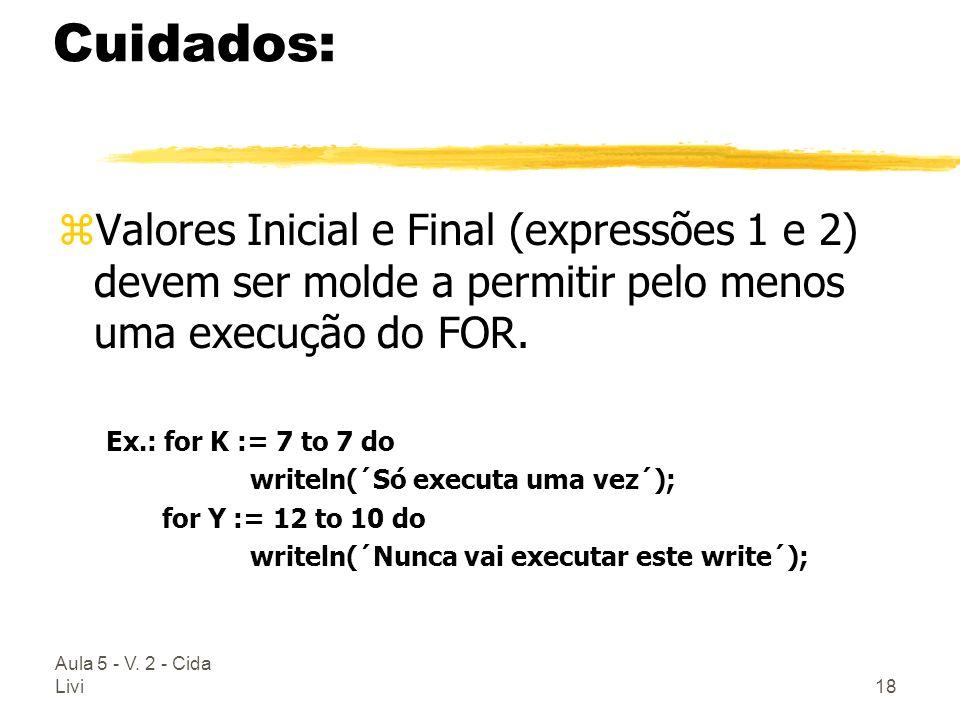 Cuidados: Valores Inicial e Final (expressões 1 e 2) devem ser molde a permitir pelo menos uma execução do FOR.