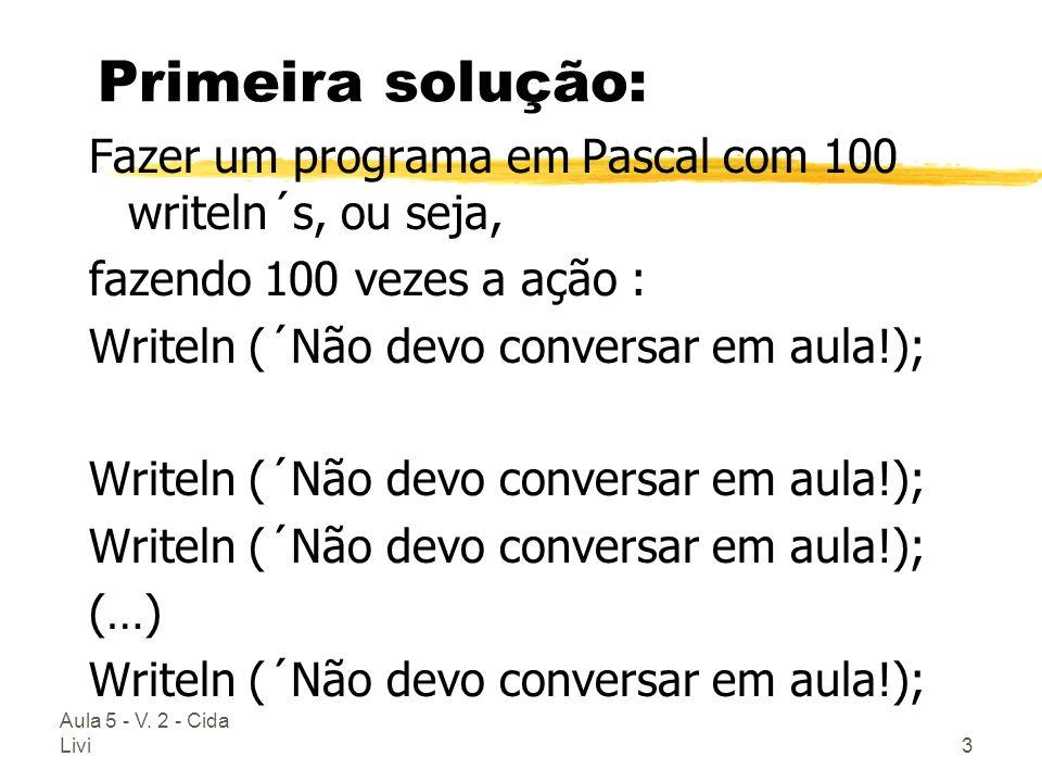 Primeira solução: Fazer um programa em Pascal com 100 writeln´s, ou seja, fazendo 100 vezes a ação :