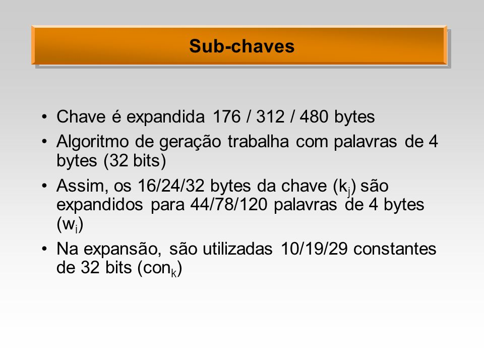 Sub-chaves Chave é expandida 176 / 312 / 480 bytes