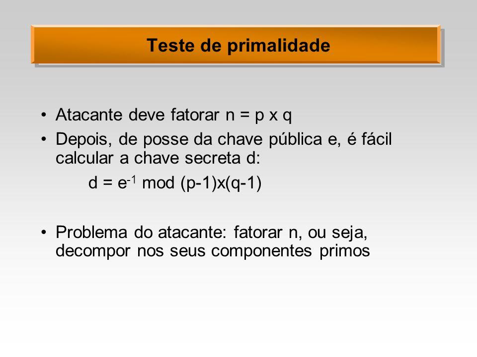 Teste de primalidade Atacante deve fatorar n = p x q