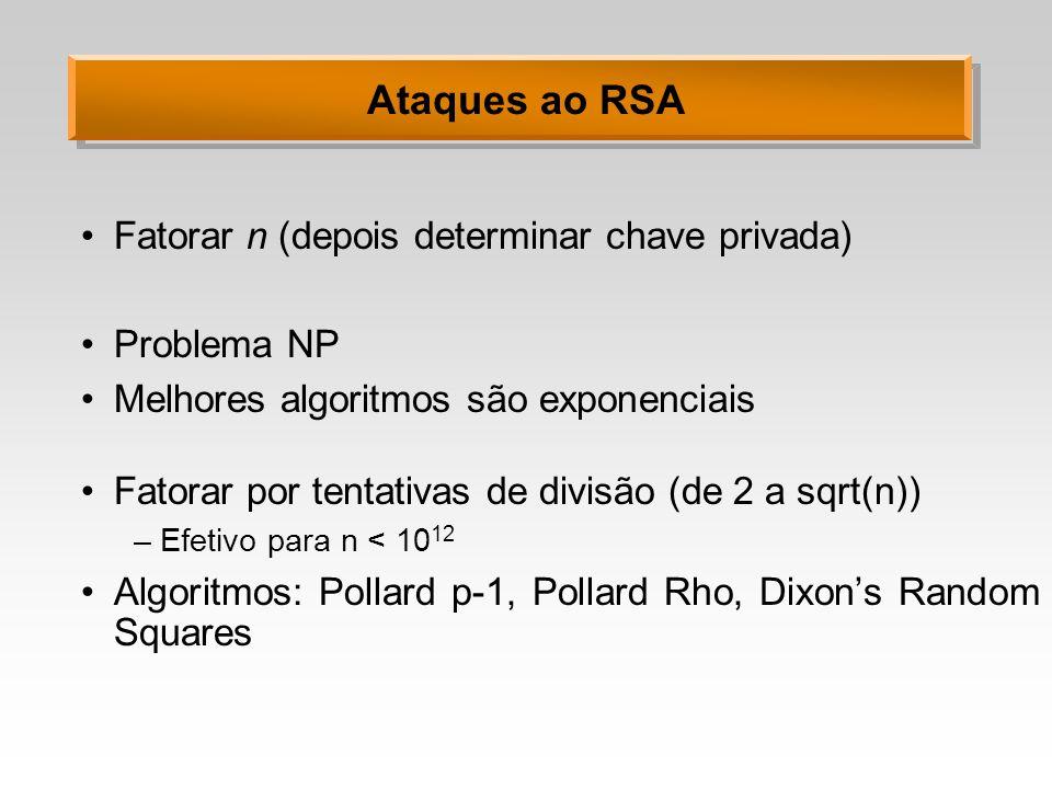 Ataques ao RSA Fatorar n (depois determinar chave privada) Problema NP