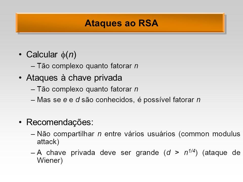 Ataques ao RSA Calcular (n) Ataques à chave privada Recomendações: