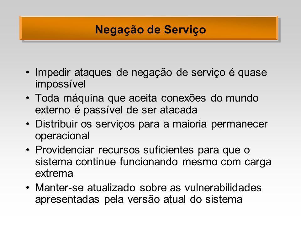 Negação de Serviço Impedir ataques de negação de serviço é quase impossível.