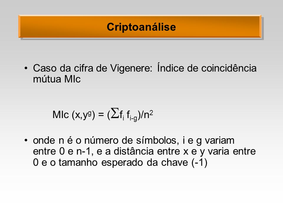 CriptoanáliseCaso da cifra de Vigenere: Índice de coincidência mútua MIc. MIc (x,yg) = (fi fi-g)/n2.