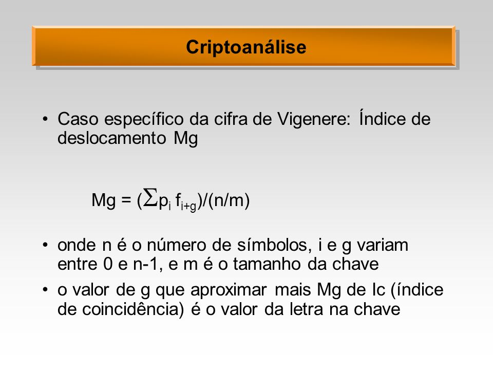 CriptoanáliseCaso específico da cifra de Vigenere: Índice de deslocamento Mg. Mg = (pi fi+g)/(n/m)