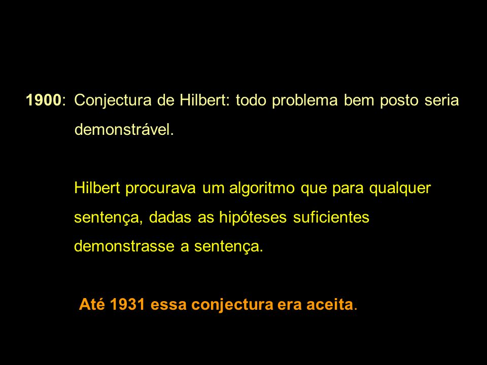 1900: Conjectura de Hilbert: todo problema bem posto seria