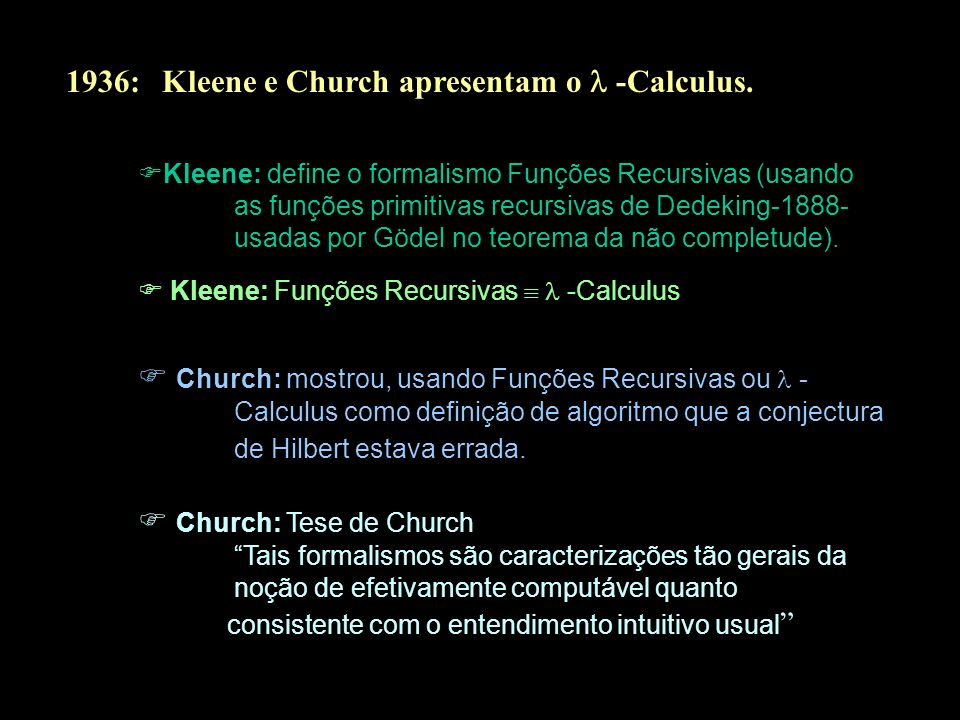 1936: Kleene e Church apresentam o  -Calculus.