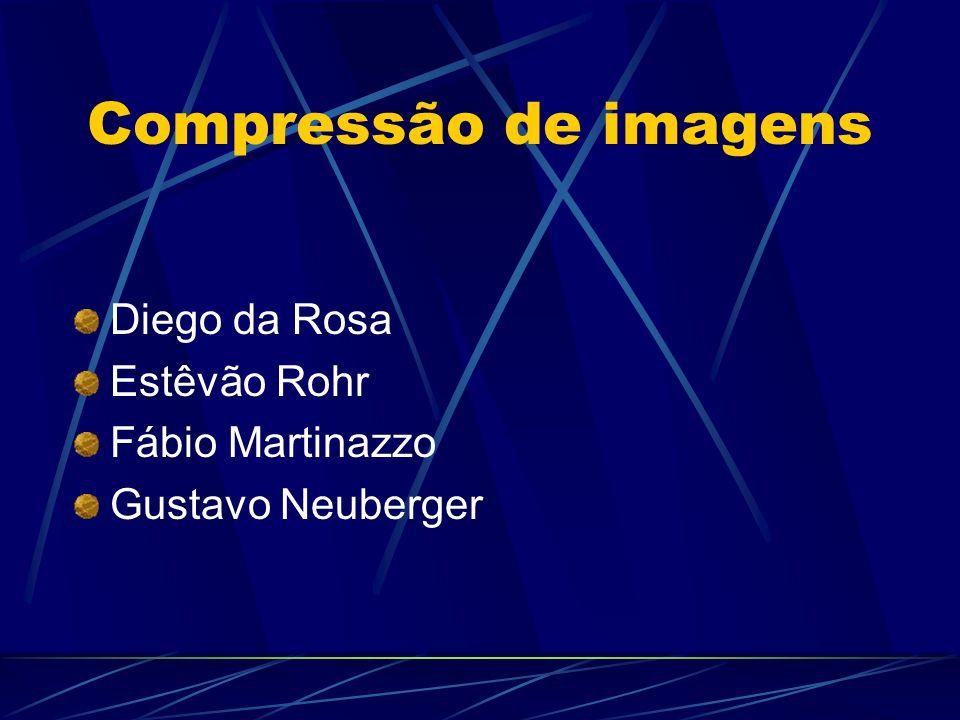Compressão de imagens Diego da Rosa Estêvão Rohr Fábio Martinazzo