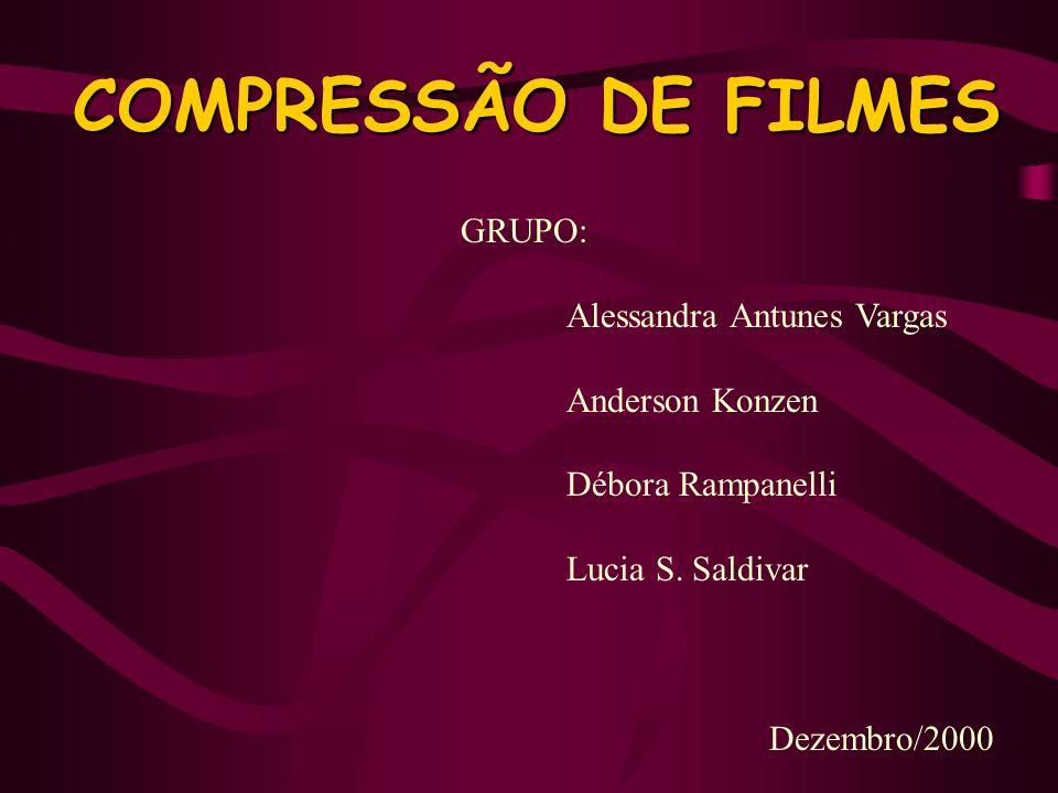COMPRESSÃO DE FILMES GRUPO: Alessandra Antunes Vargas Anderson Konzen