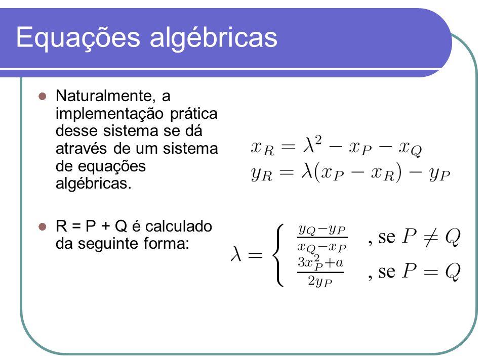 Equações algébricas Naturalmente, a implementação prática desse sistema se dá através de um sistema de equações algébricas.