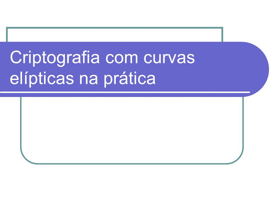 Criptografia com curvas elípticas na prática
