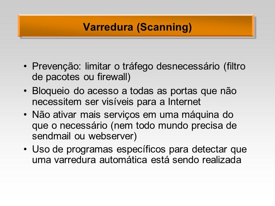 Varredura (Scanning) Prevenção: limitar o tráfego desnecessário (filtro de pacotes ou firewall)
