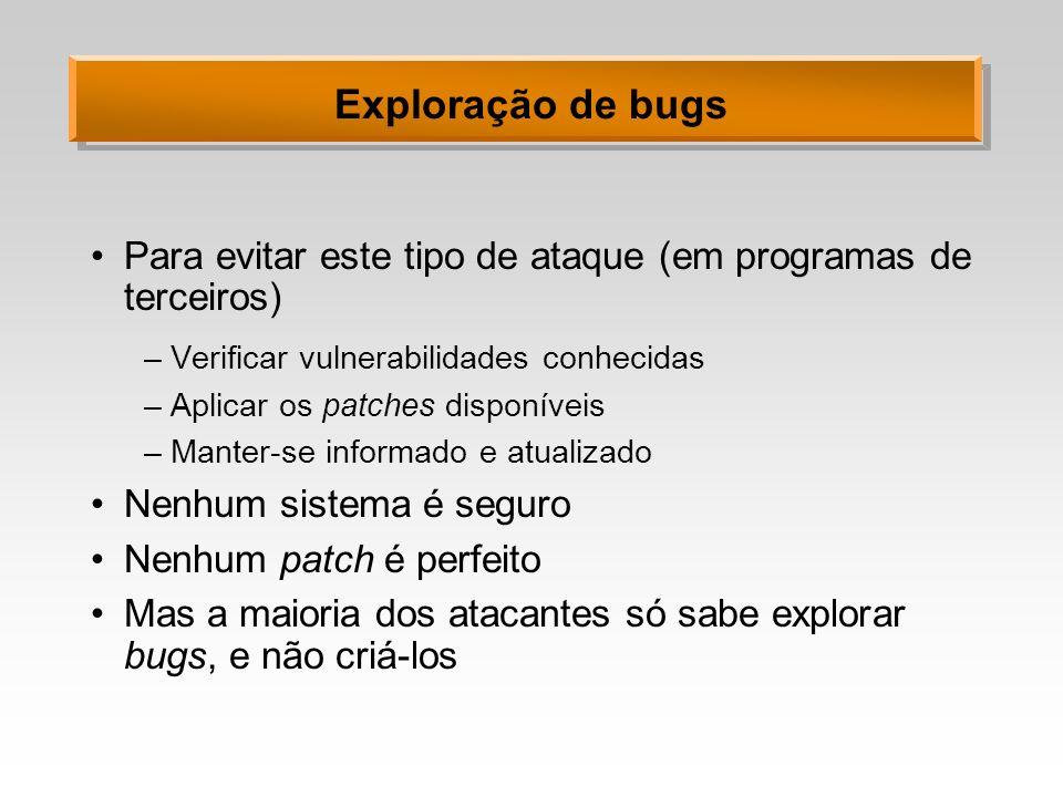 Exploração de bugs Para evitar este tipo de ataque (em programas de terceiros) Verificar vulnerabilidades conhecidas.