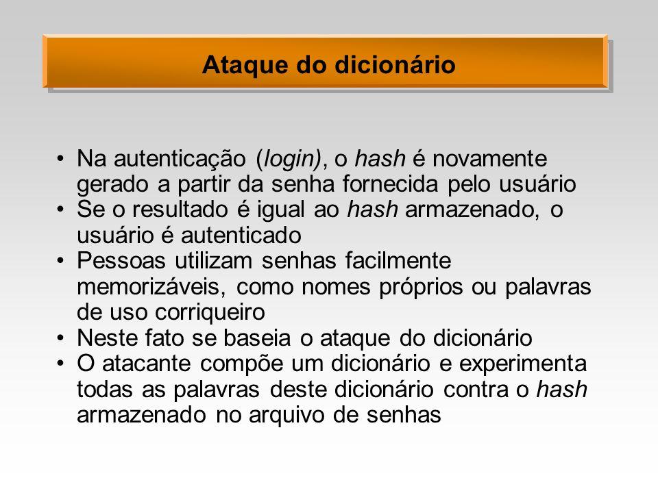 Ataque do dicionário Na autenticação (login), o hash é novamente gerado a partir da senha fornecida pelo usuário.