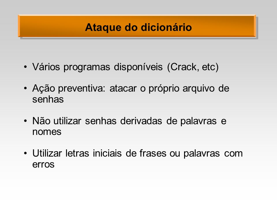 Ataque do dicionário Vários programas disponíveis (Crack, etc)