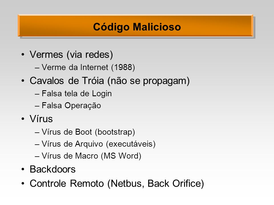 Código Malicioso Vermes (via redes) Cavalos de Tróia (não se propagam)