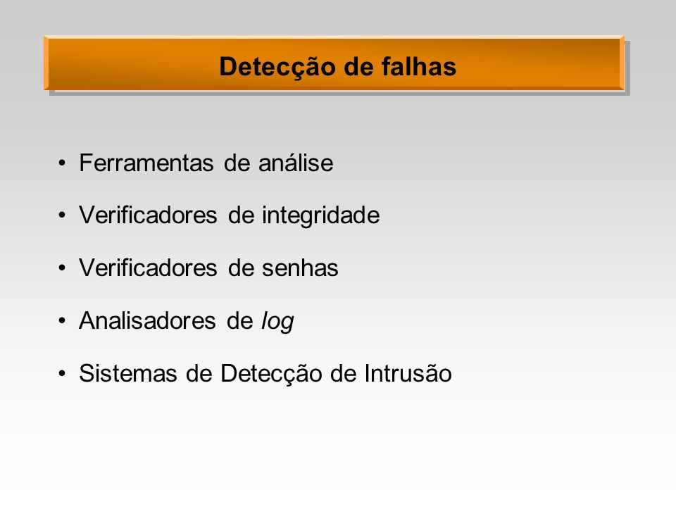 Detecção de falhas Ferramentas de análise Verificadores de integridade