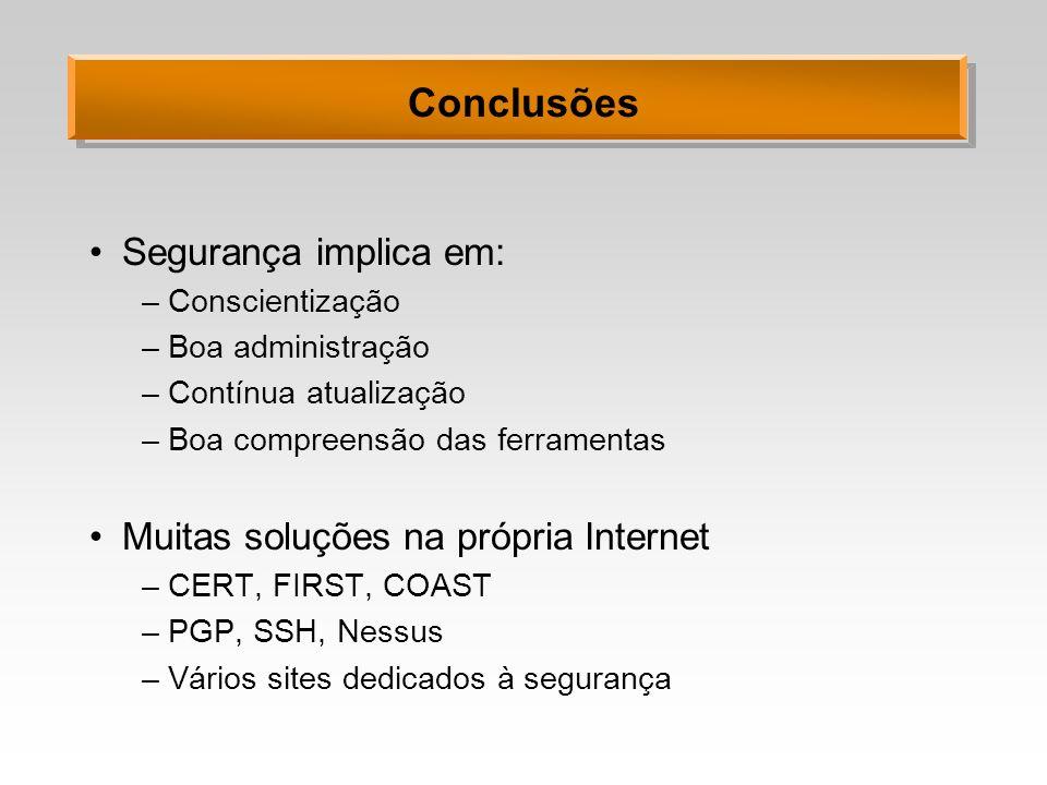 Conclusões Segurança implica em: Muitas soluções na própria Internet