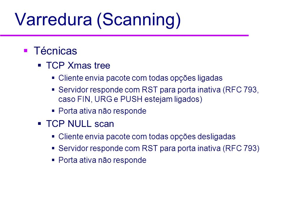 Varredura (Scanning) Técnicas TCP Xmas tree TCP NULL scan