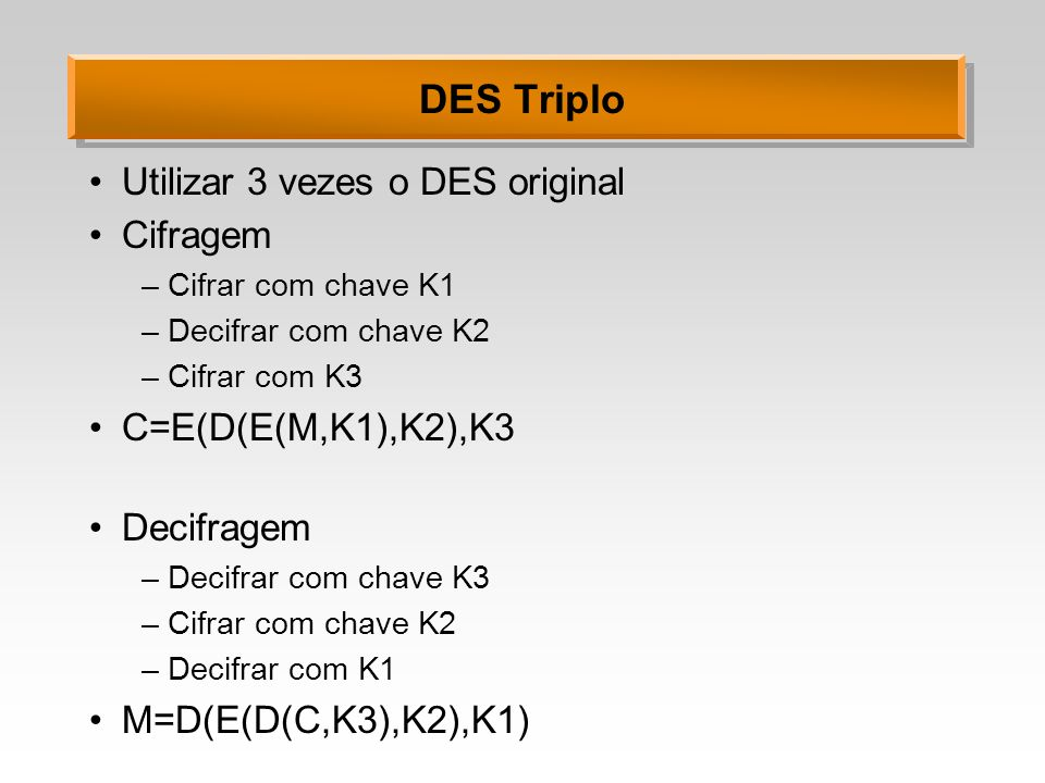 DES Triplo Utilizar 3 vezes o DES original Cifragem