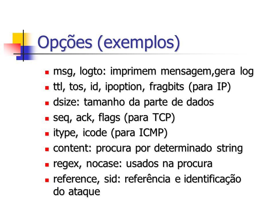 Opções (exemplos) msg, logto: imprimem mensagem,gera log
