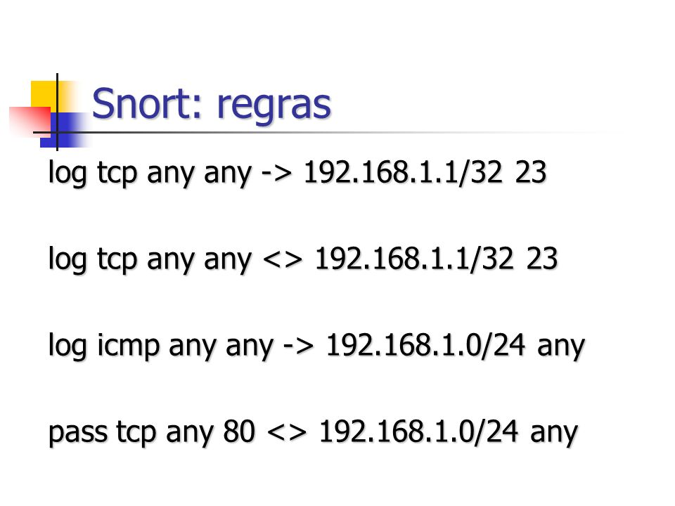 Snort: regras log tcp any any -> 192.168.1.1/32 23