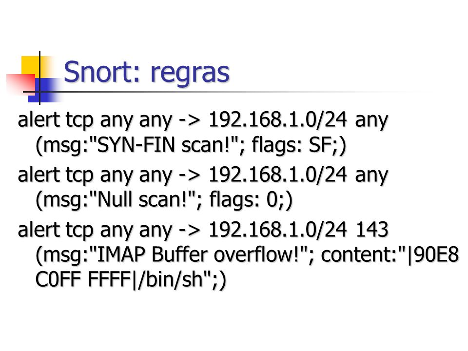 Snort: regras alert tcp any any -> /24 any (msg: SYN-FIN scan! ; flags: SF;)