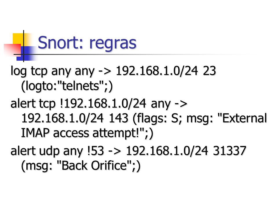 Snort: regras log tcp any any -> 192.168.1.0/24 23 (logto: telnets ;)