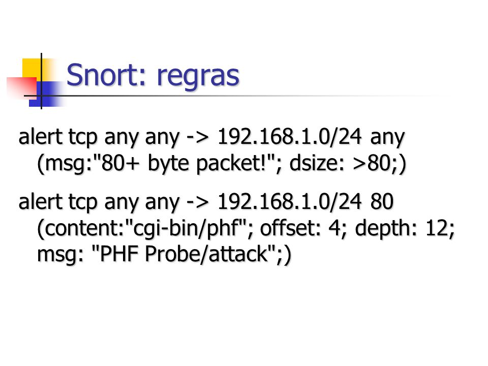 Snort: regras alert tcp any any -> 192.168.1.0/24 any (msg: 80+ byte packet! ; dsize: >80;)