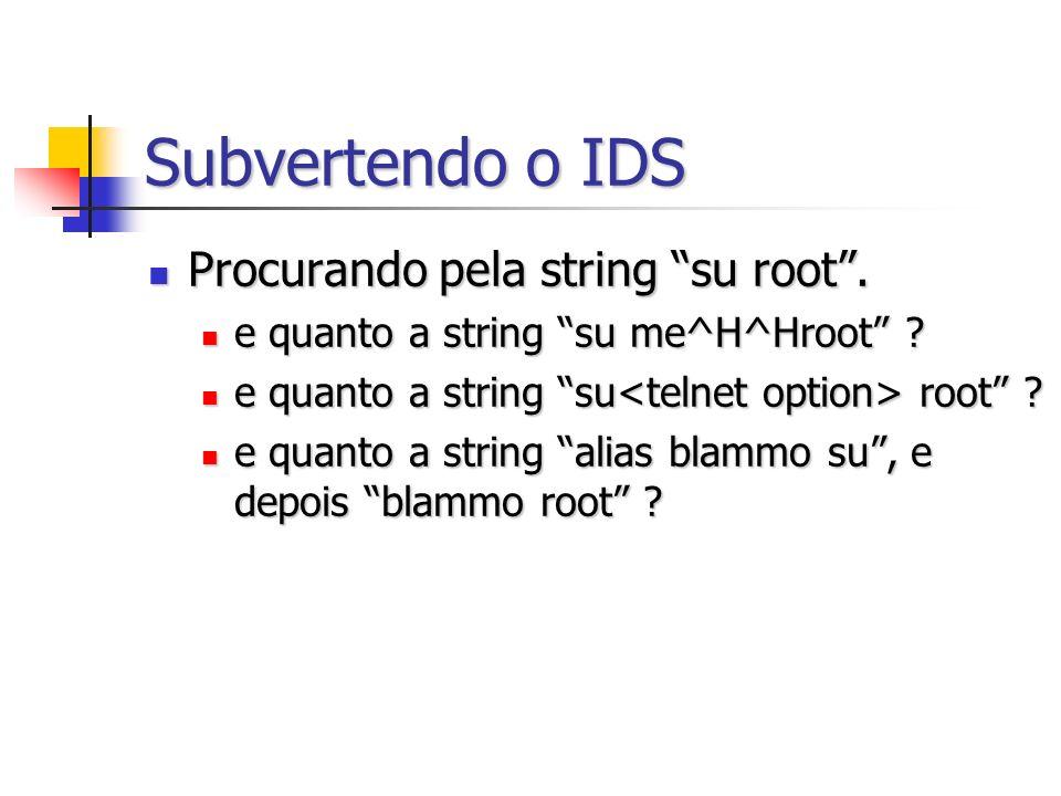 Subvertendo o IDS Procurando pela string su root .