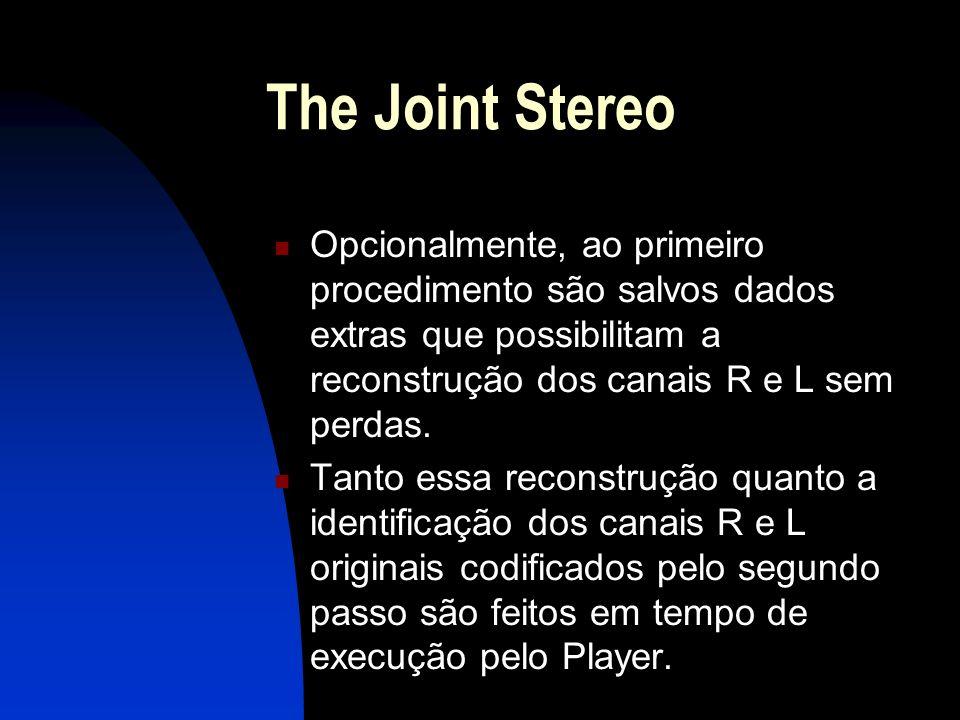 The Joint Stereo Opcionalmente, ao primeiro procedimento são salvos dados extras que possibilitam a reconstrução dos canais R e L sem perdas.