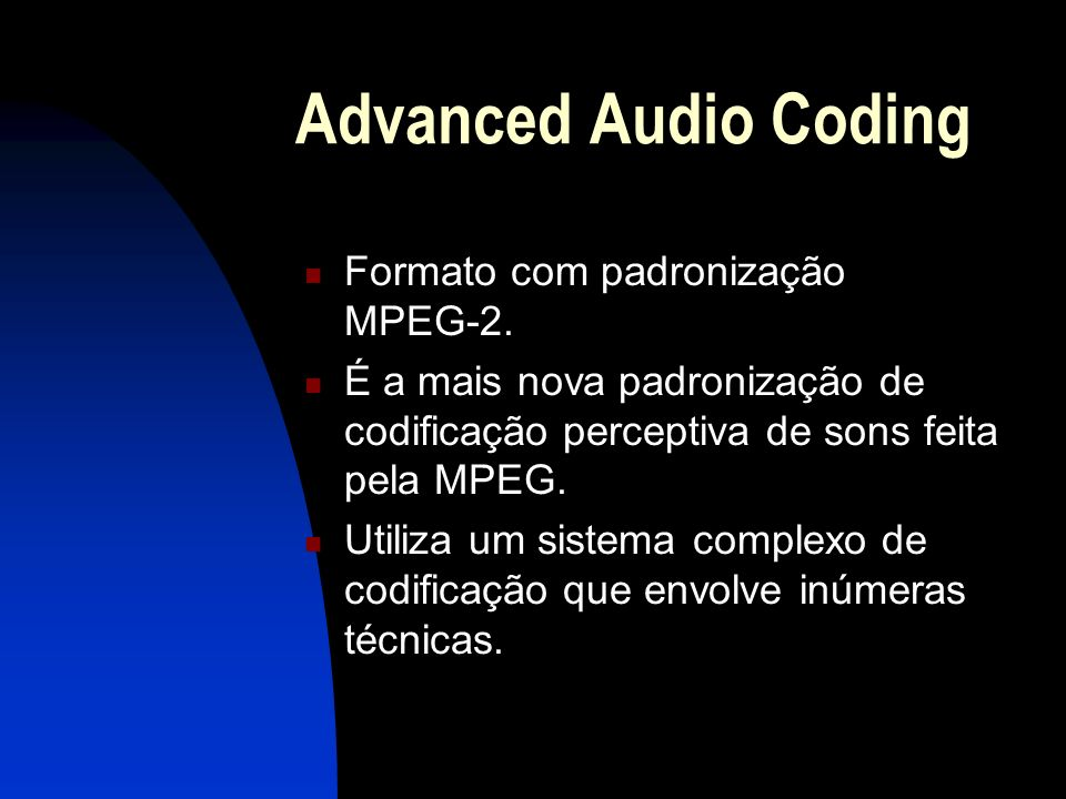 Advanced Audio Coding Formato com padronização MPEG-2.