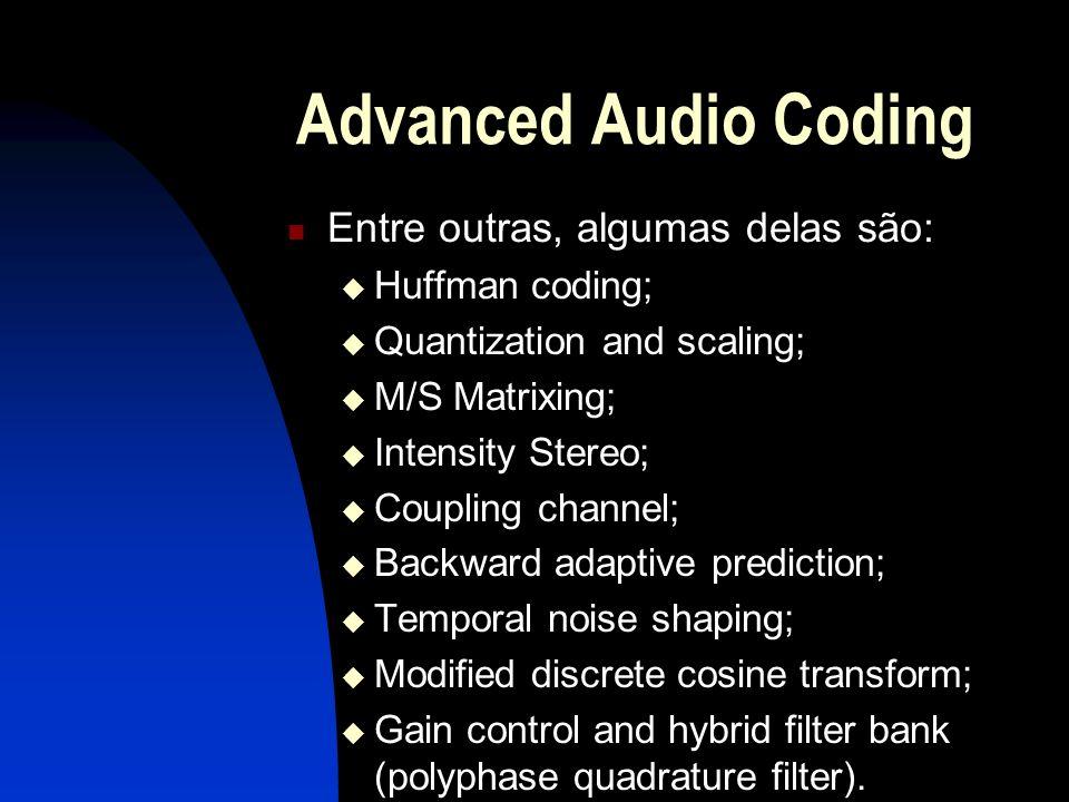Advanced Audio Coding Entre outras, algumas delas são: Huffman coding;