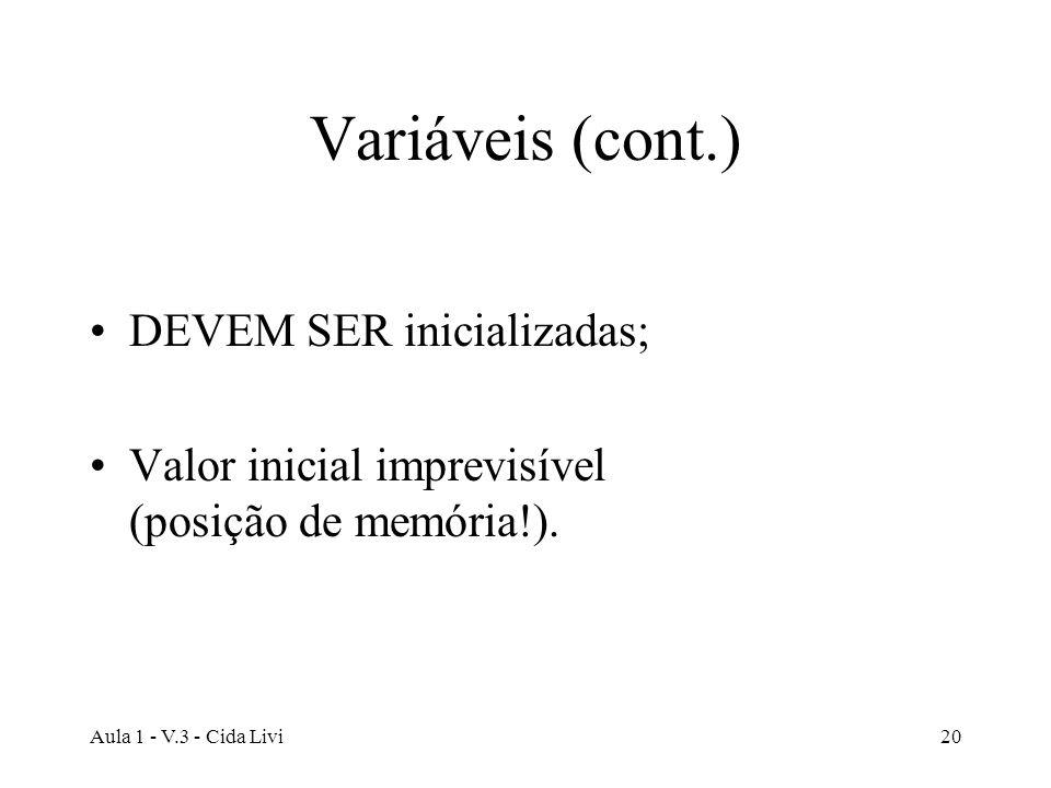 Variáveis (cont.) DEVEM SER inicializadas;