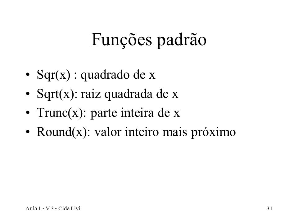 Funções padrão Sqr(x) : quadrado de x Sqrt(x): raiz quadrada de x