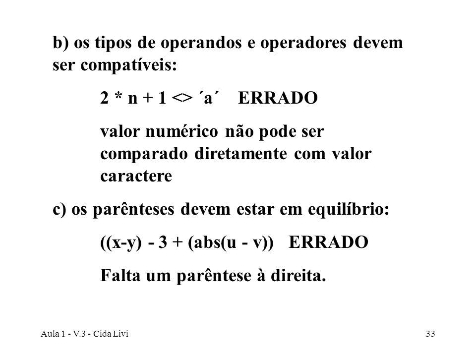 b) os tipos de operandos e operadores devem ser compatíveis: