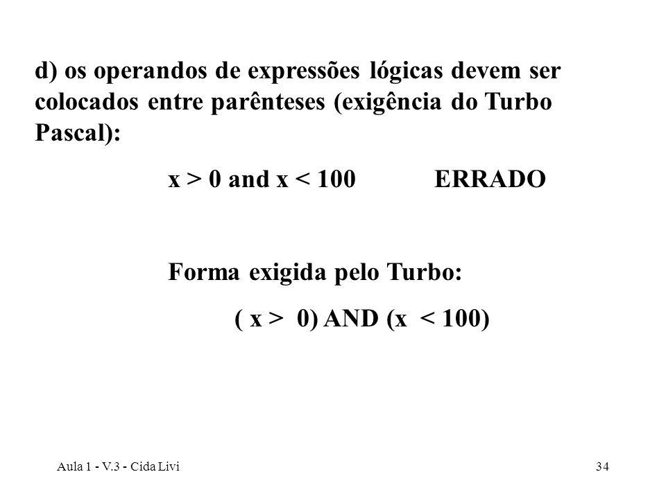 Forma exigida pelo Turbo: ( x > 0) AND (x < 100)