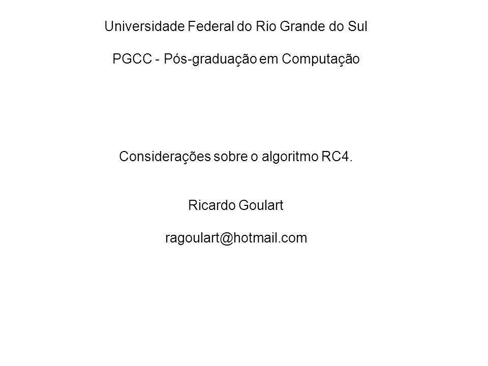 Universidade Federal do Rio Grande do Sul PGCC - Pós-graduação em Computação Considerações sobre o algoritmo RC4.