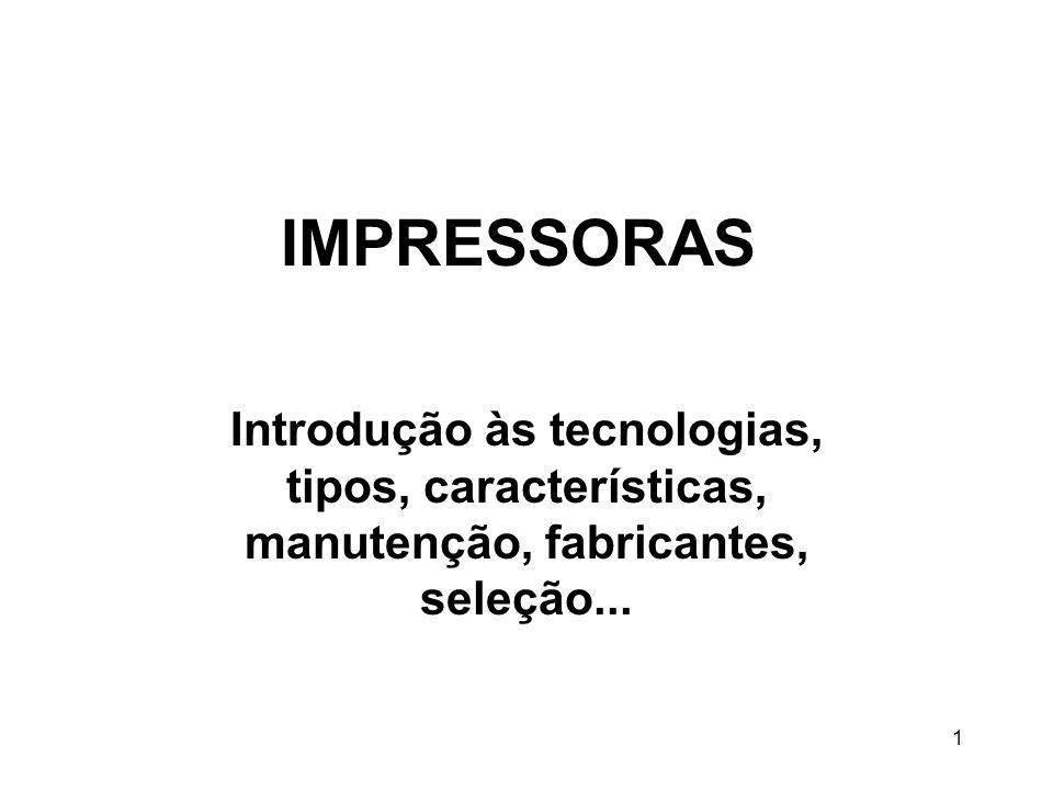 IMPRESSORAS Introdução às tecnologias, tipos, características, manutenção, fabricantes, seleção...