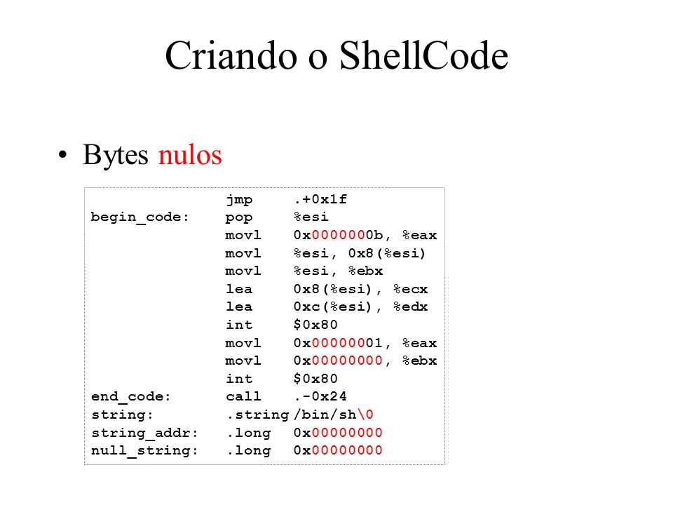 Criando o ShellCode Bytes nulos jmp .+0x1f begin_code: pop %esi