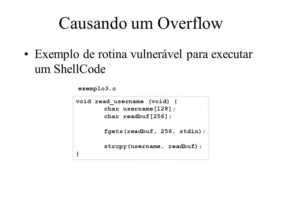 Causando um Overflow Exemplo de rotina vulnerável para executar um ShellCode. exemplo3.c. void read_username (void) {