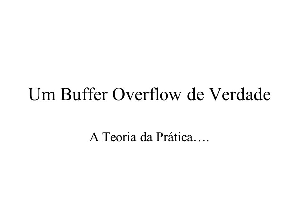 Um Buffer Overflow de Verdade