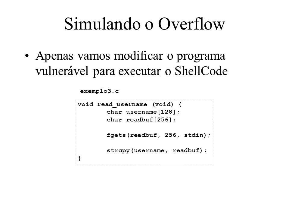 Simulando o Overflow Apenas vamos modificar o programa vulnerável para executar o ShellCode. exemplo3.c.