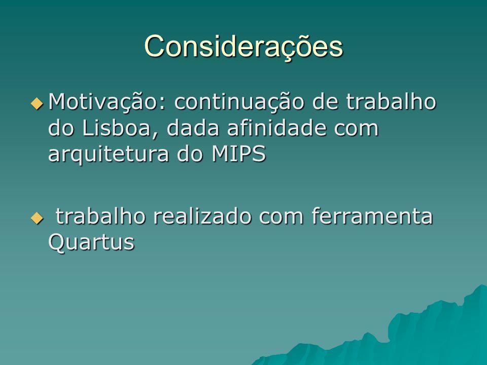 Considerações Motivação: continuação de trabalho do Lisboa, dada afinidade com arquitetura do MIPS.