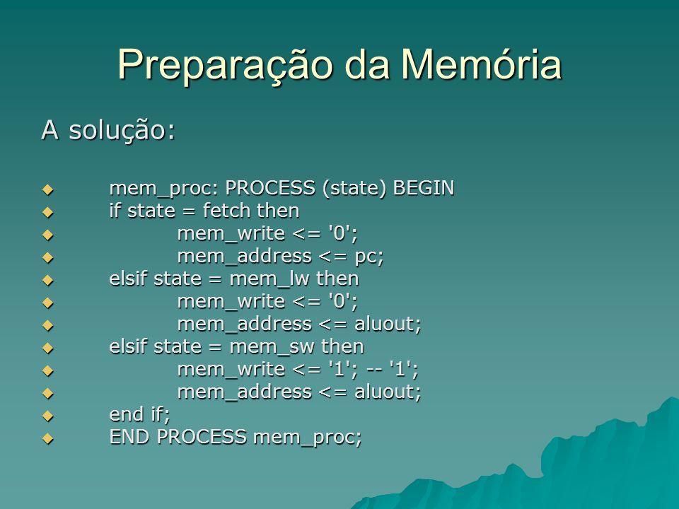 Preparação da Memória A solução: mem_proc: PROCESS (state) BEGIN