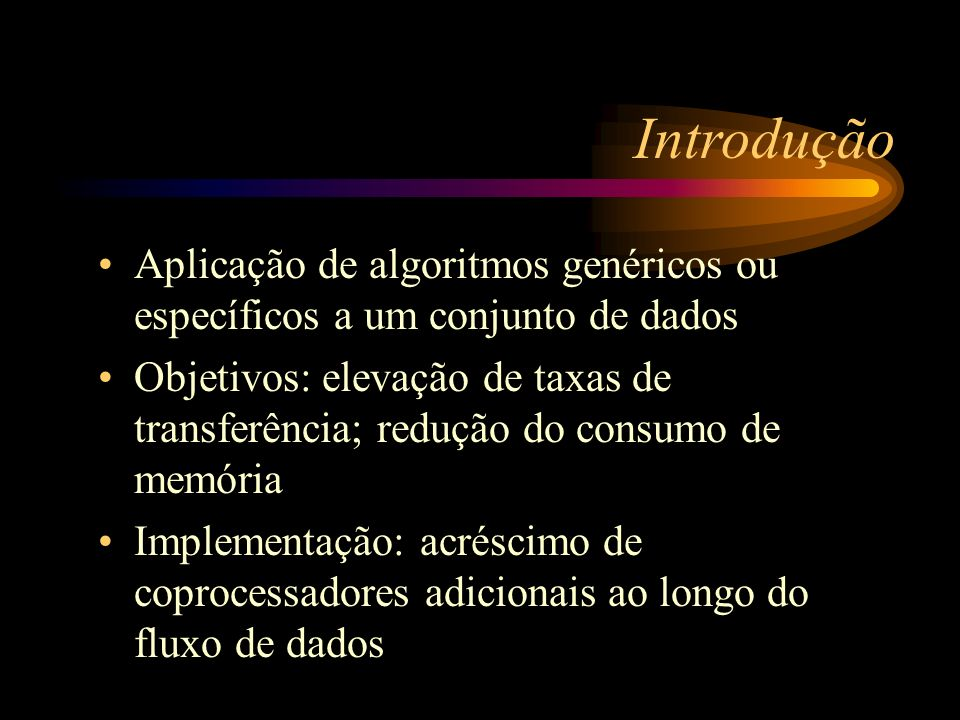 Introdução Aplicação de algoritmos genéricos ou específicos a um conjunto de dados.
