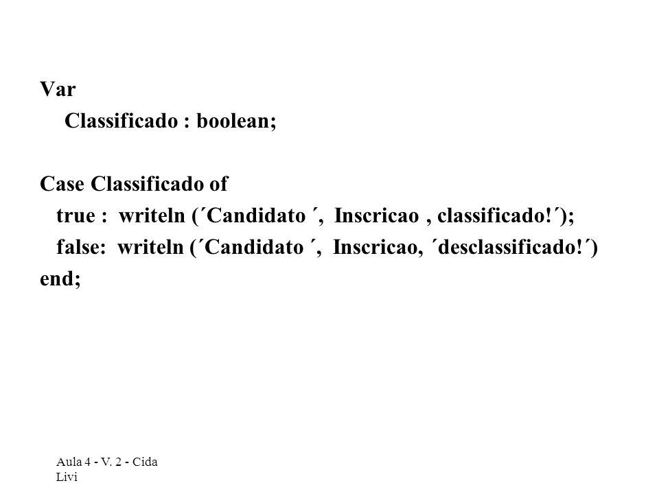Classificado : boolean; Case Classificado of