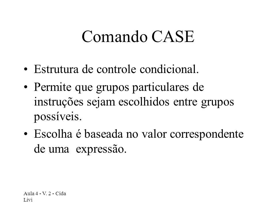 Comando CASE Estrutura de controle condicional.