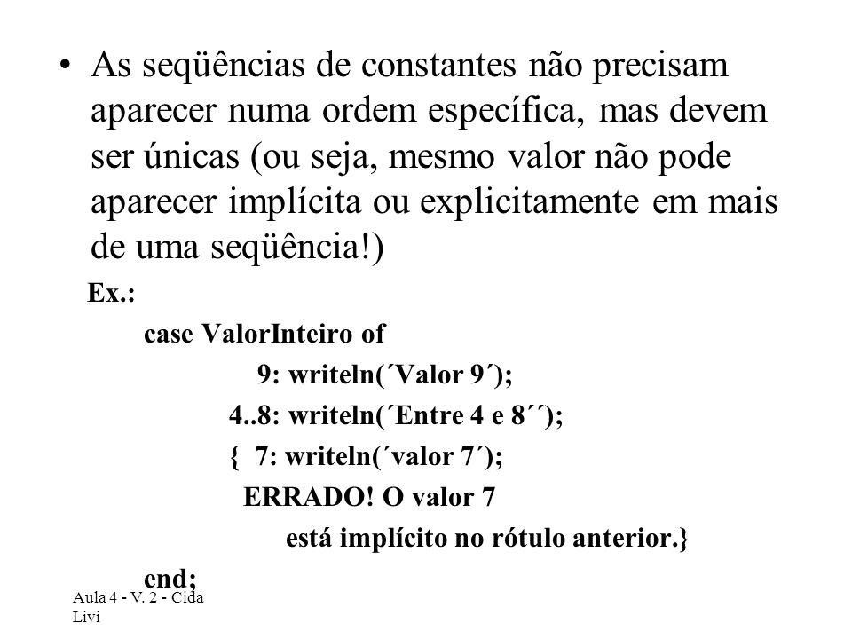 As seqüências de constantes não precisam aparecer numa ordem específica, mas devem ser únicas (ou seja, mesmo valor não pode aparecer implícita ou explicitamente em mais de uma seqüência!)