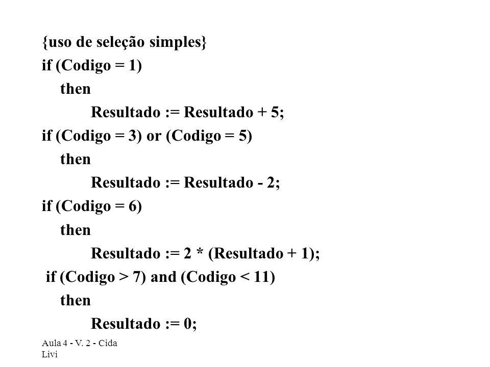 {uso de seleção simples} if (Codigo = 1) then